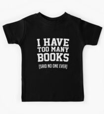 Ich habe zu viele Bücher, sagte niemand Buchliebhaber Kinder T-Shirt
