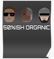 Cyborgs Are 50%ish Organic Poster