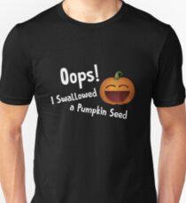 Oops I Swallowed A Pumpkin Seed Unisex T-Shirt
