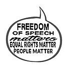 Freedom of Speech Matters - Equal Rights & People Matter - up-side-down word bubble by jitterfly
