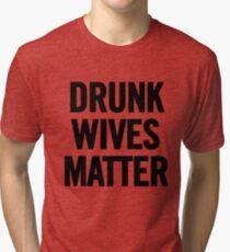 Drunk Wives Matter Tri-blend T-Shirt