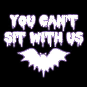 You can't sit with us!  by sinamorata