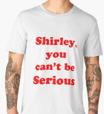 Shirley, you can't be serious Men's Premium T-Shirt