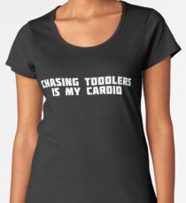 Chasing Toddlers Is My Cardio | Mother Nanny T-Shirt Women's Premium T-Shirt