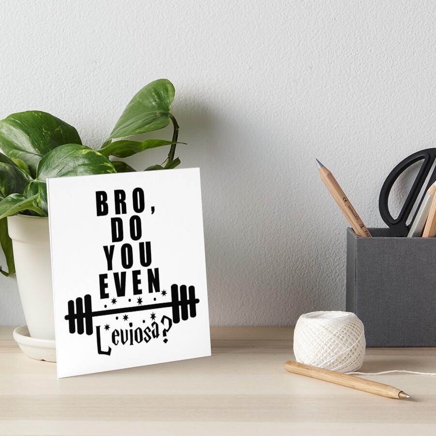 Bro, do you even leviosa? Art Board Print