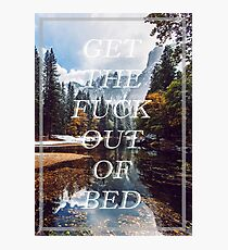 Get The Fuck Out Of Bed Photographic Print