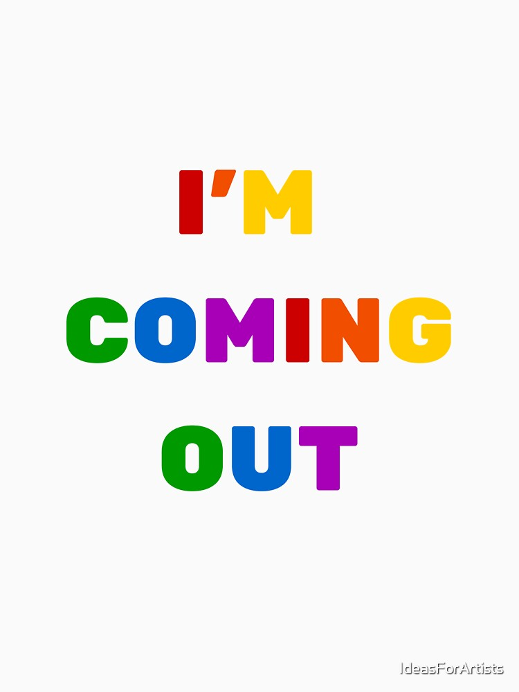 I'm coming out by IdeasForArtists