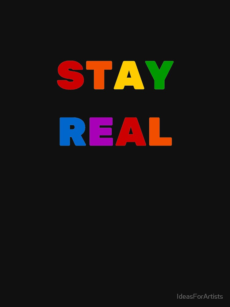 STAY REAL (RAINBOW) by IdeasForArtists
