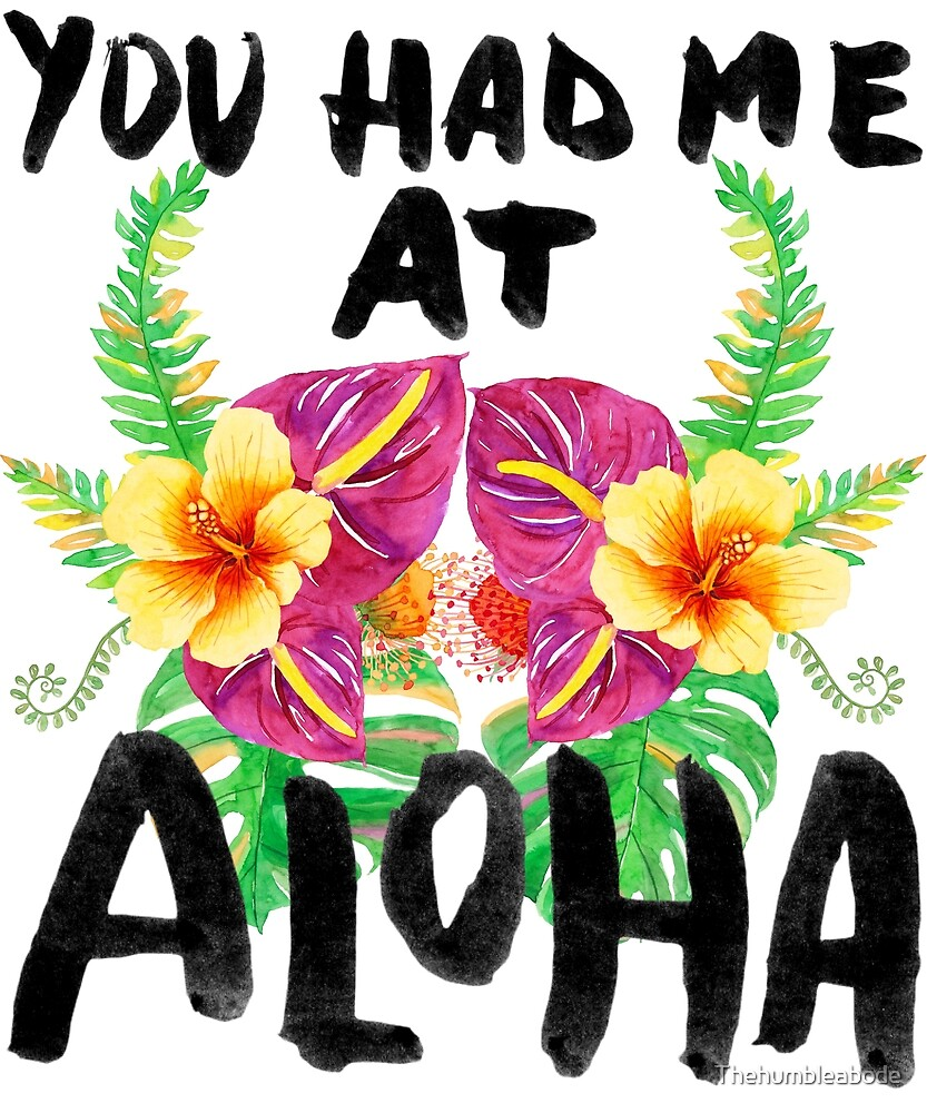 You Had Me At Aloha - Hawaiian Hibiscus Flower Tropical Paradise