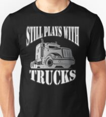 Still Plays With Trucks Truckers T-Shirt