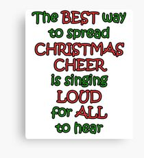 The BEST way to spread CHRISTMAS CHEER is singing LOUD for ALL to hear Canvas Print
