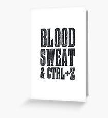 Blood, Sweat & Ctrl + Z Greeting Card