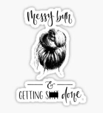 Messy Bun and Getting S--- Done (2) Sticker
