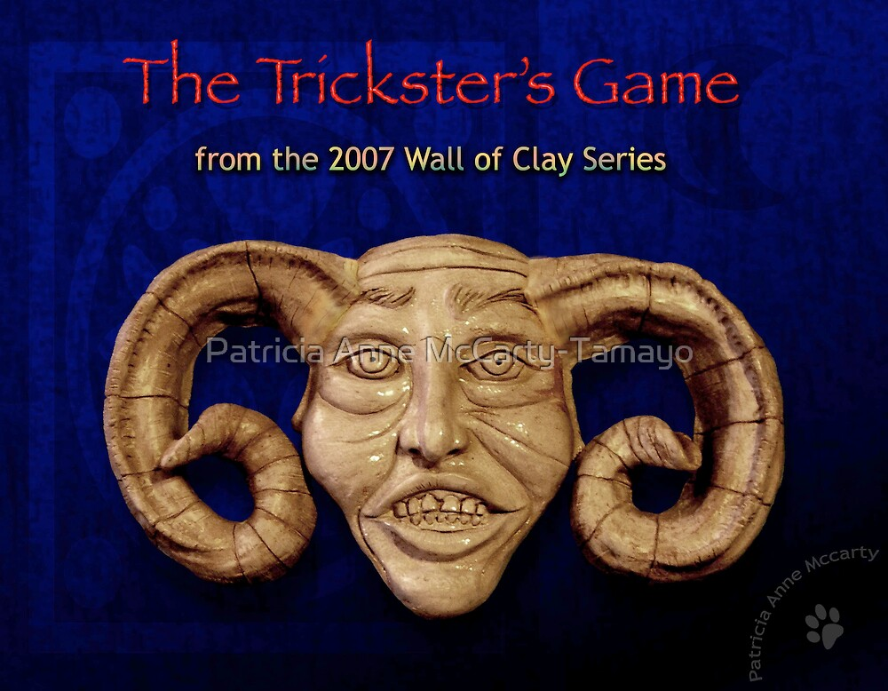 "WALL of CLAY ""The Trickster's Game"" by Patricia Anne McCarty-Tamayo"