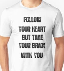 follow your heart but take your brain with you quote t shirt T-Shirt