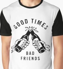 Good Times - Bad Friends Graphic T-Shirt