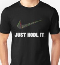 Just Hodl It - Bitcoin Crypto Currency Unisex T-Shirt