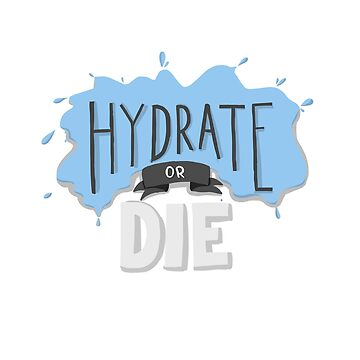 hydrate or die by camitalla
