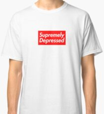 Supremely Depressed Classic T-Shirt