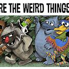 Where the Weird Things Are by Kenny Durkin