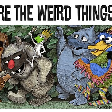 Where the Weird Things Are by Durkinworks