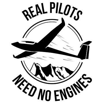 Real Pilots Need No Engines Soaring Soaring by stearman