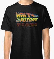Wait to the future Classic T-Shirt