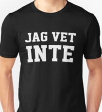 Jag Vet Inte Swedish Teacher - I Don't Know	 Unisex T-Shirt