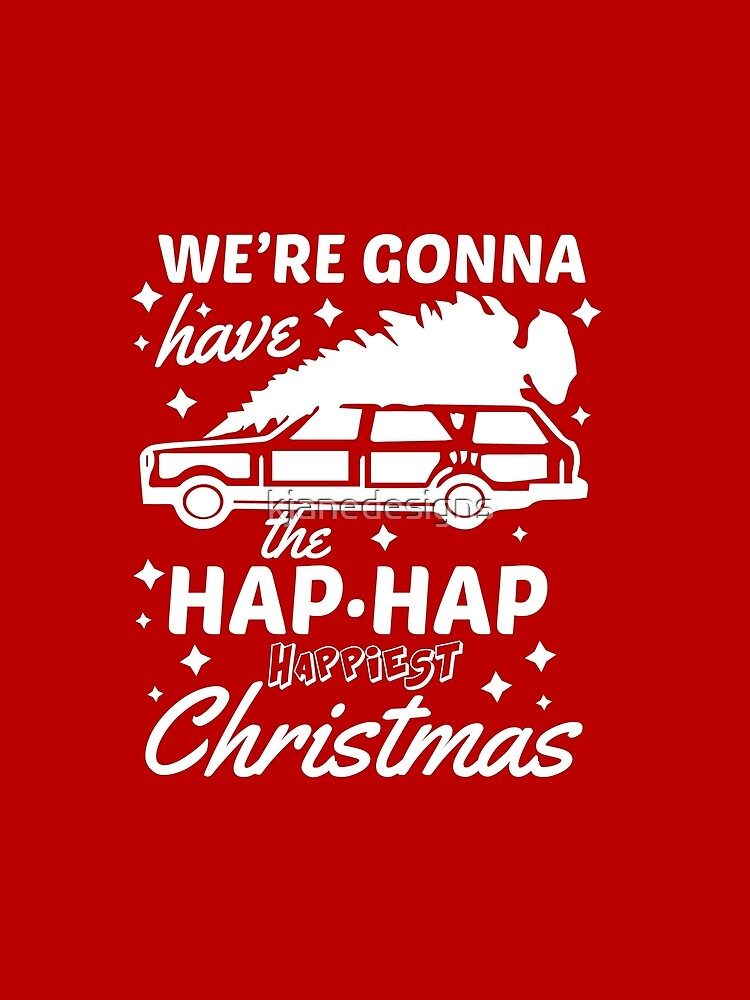 were gonna have the hap hap happiest christmas by kjanedesigns - Hap Hap Happiest Christmas