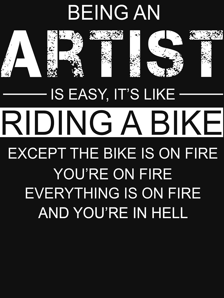 being an artist is like riding a bike unisex t shirt by berryferro