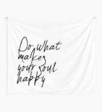 Do What Makes Your Soul Happy Wall Tapestry