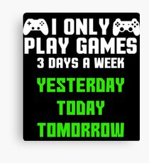 I only play games 3 days a week Canvas Print