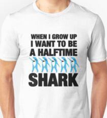When I grow up I want to be a Halftime Shark!!!  Super Bowl 2015 Unisex T-Shirt