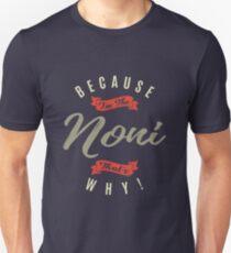Because Noni Unisex T-Shirt