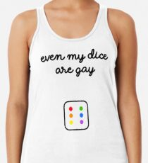 Even My Dice Are Gay Racerback Tank Top