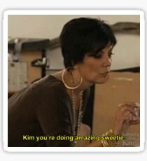 Kim you're doing amazing sweetie. Sticker