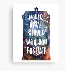 I would have stayed forever Canvas Print