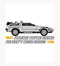 Where We're Going We Don't Need Roads. Back to The Future Photographic Print