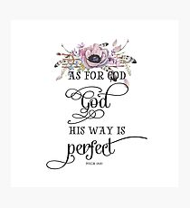 As for God his way is perfect - Psalm 18:30 Photographic Print