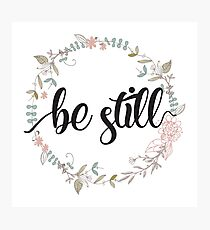Be Still - Christian Quotes  Photographic Print
