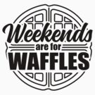 Weekends are for Waffles by DetourShirts