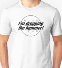 I'm Dropping The Hammer Unisex T-Shirt