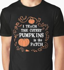 I Teach The Cutest Pumpkins In The Patch T-Shirt Graphic T-Shirt