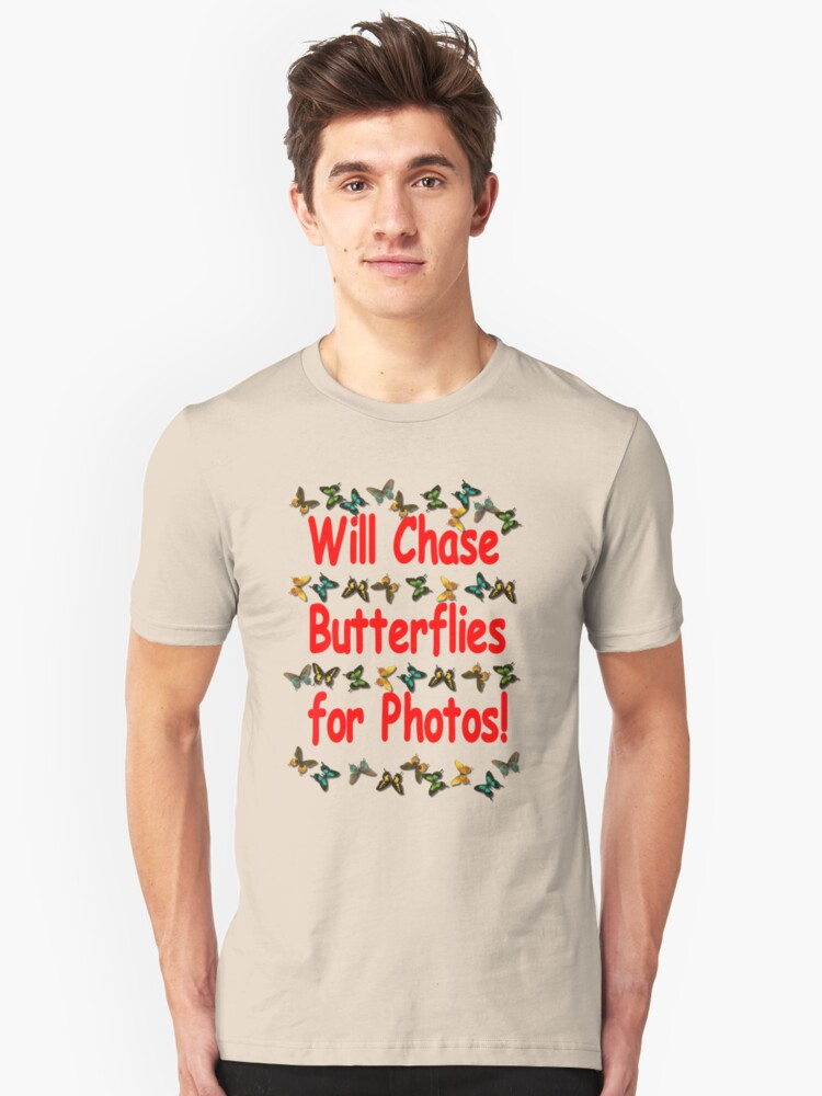 Will Chase Butterflies.... Unisex T-Shirt Front