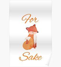 For Fox Sake, Funny Fox Art, Cute Fox Lover Poster