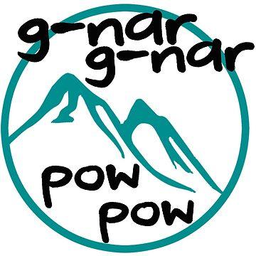 G-Nar G-Nar Pow Pow by Drunken-Sailor
