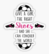 Give A Girl The Right Shoes And She Can Conquer The World Sticker