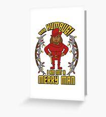 Bah Humbug! I Am Not A Merry Man Greeting Card