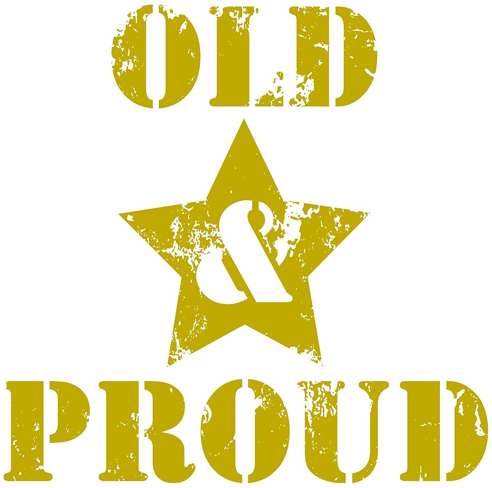 Getting Old Ain't for Sissies! Old & Proud! by Chiwow-Media