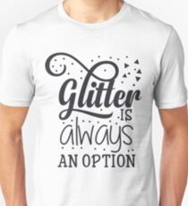 Glitter Is Always An Option Pretty Typography T-Shirt